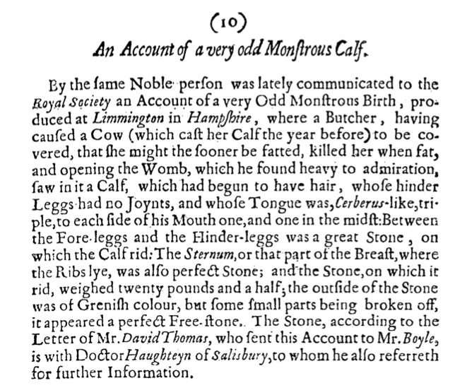 Boyle, Robert. 1665.  An Account of a Very Odd Monstrous Calf.  Philosophical Transactions. 1: 10. doi: 10.1098/rstl.1665.0007