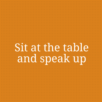 Sit at the table and speak up
